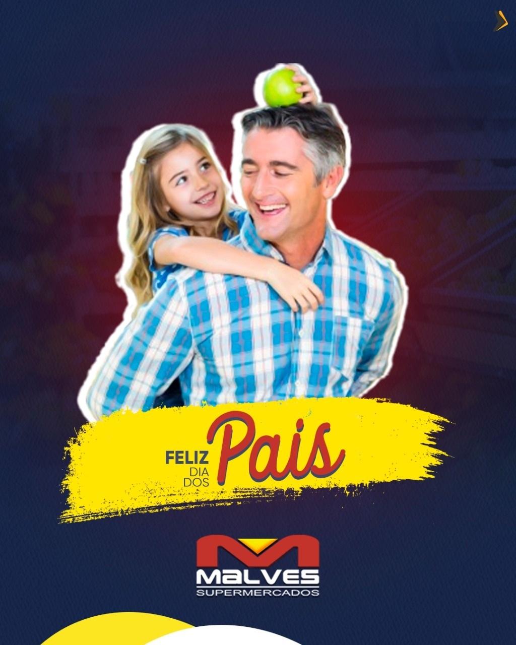 MALVES.PA_ Malves Supermercados parabeniza todos os pais nesta data tão especial. Confira as ofertas